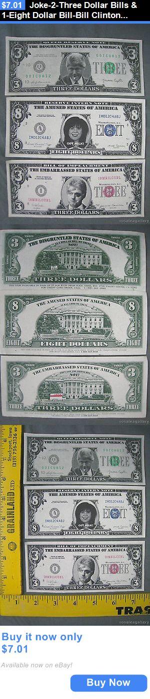 Bill Clinton: Joke-2-Three Dollar Bills And 1-Eight Dollar Bill-Bill Clinton And Monica Lewinsky BUY IT NOW ONLY: $7.01