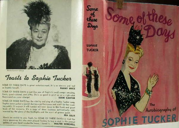 Sophie Tucker's autobiography Some Of These Days 1945 - read the book for free at http://archive.org/details/someofthesedayst011416mbp