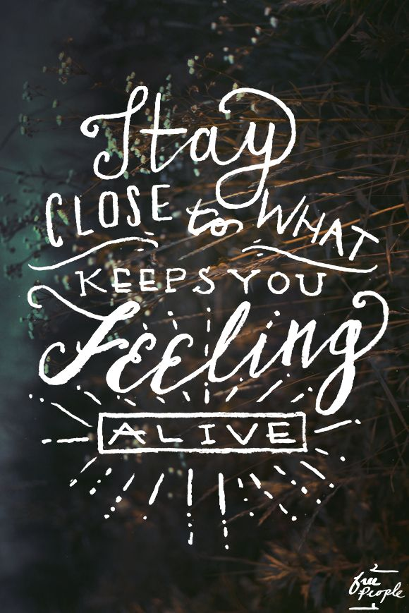 Monday Quote: Feeling Alive | Free People Blog
