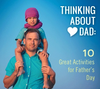 Thinking About Dad: 10 Great Activities for Father's Day. #FathersDay #Dads