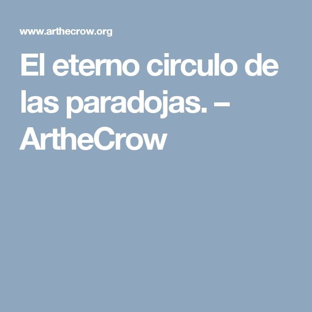 El eterno circulo de las paradojas. – ArtheCrow