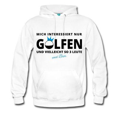 Mich interessiert nur Golfen und vielleicht so 3 Leute und Bier, Golfen, Golf, Golfsport, Golfing, Golfbekleidung, Golfkleidung, Golf Hoodie, Golf Fun, Golf Spaß, lustig, funny, witzig, Golf Shirt