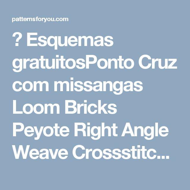 ٭ Esquemas gratuitosPonto Cruz com missangas Loom Bricks Peyote Right Angle Weave Crossstitch Beadwork