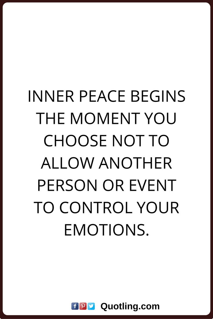 peace of mind quotes Inner peace begins the moment you choose not to allow another person or event to control your emotions.