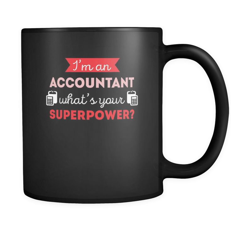 I'm a accountant what's your superpower? mug -! (11oz) Black Cofee cup