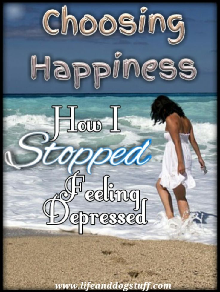 Choosing Happiness - How I Stopped Feeling Depressed at Life and dog stuff blog.