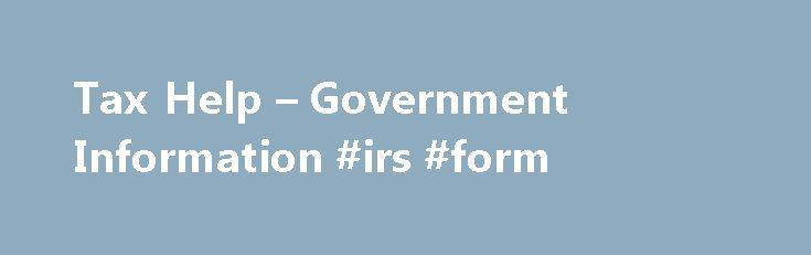 Tax Help – Government Information #irs #form http://renta.nef2.com/tax-help-government-information-irs-form/  # Any filing status: Single or married filing jointly, with or without dependents. File schedules on your individual or joint return for small business, home-based business, investment properties, or rental unit income. Wage income and earned interest: You can easily enter your W-2 wage information. You can include any Form 1099 interest from bank accounts or accounts at other…