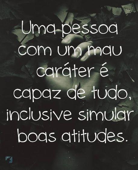 Uma pessoa com um mau caráter é capaz de tudo inclusive simular boas atitudes.