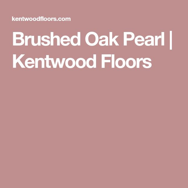 Brushed Oak Pearl | Kentwood Floors