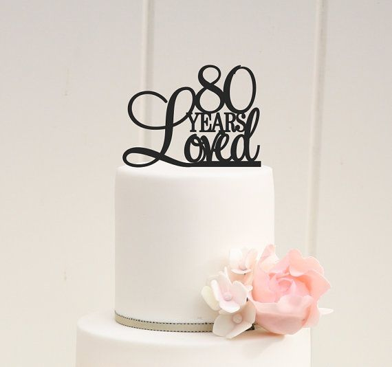 80 YEARS LOVED 80TH BIRTHDAY CAKE TOPPER    PLEASE NOTE: We love to allow 3-4 weeks for the production of our custom items but if you need