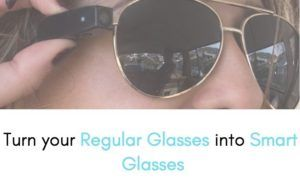 How to Turn your Regular Glasses into Smart Glasses