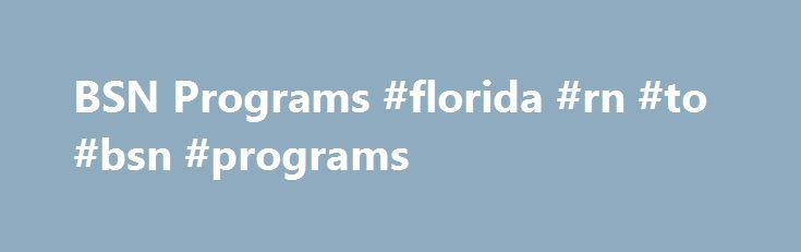 BSN Programs #florida #rn #to #bsn #programs http://rhode-island.remmont.com/bsn-programs-florida-rn-to-bsn-programs/  # Powered by Campus Explorer What You Need to Know About a BSN Program A BSN or a Bachelor of Science in Nursing degree is the most traditional way of becoming a nurse. Being a BSN holder entitles you to grasp many perks in the academic and professional aspects. In the tight competition in the nursing profession nowadays, having a BSN degree helps you to become a pedestal…