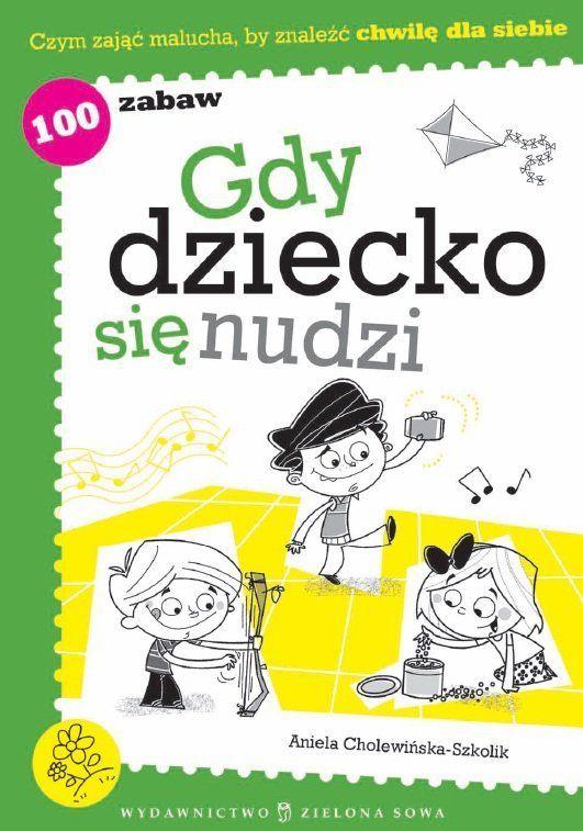 Gdy dziecko się nudzi / Aniela Cholewińska-Szkolik  Zbiór pomysłów na zabawy usamodzielniających dzieci w wieku 2-5 lat. Od prostych zabaw z piłką czy kartką papieru, po zabawy grupowe.