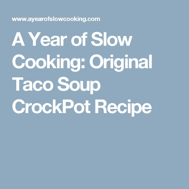 A Year of Slow Cooking: Original Taco Soup CrockPot Recipe