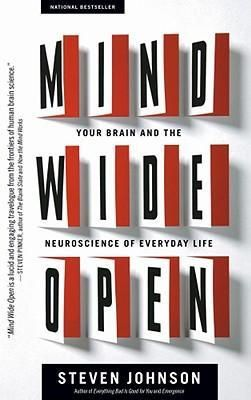 Mind Wide Open: Your Brain and the #Neuroscience of Everyday Life  by Steven Johnson