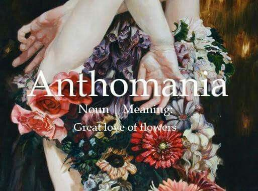 anthomania (n.) Great love of flowers