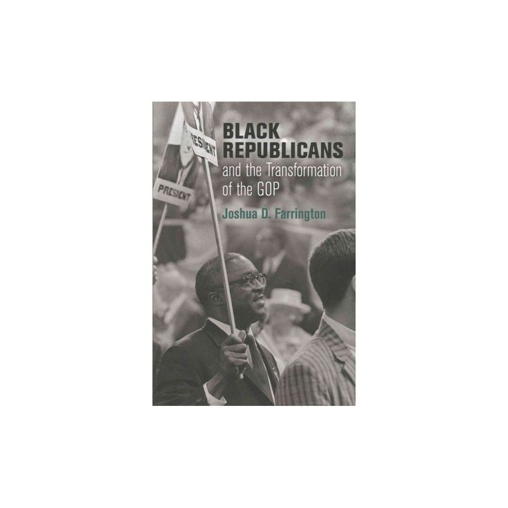 Black Republicans and the Transformation of the Gop (Hardcover) (Joshua D. Farrington)