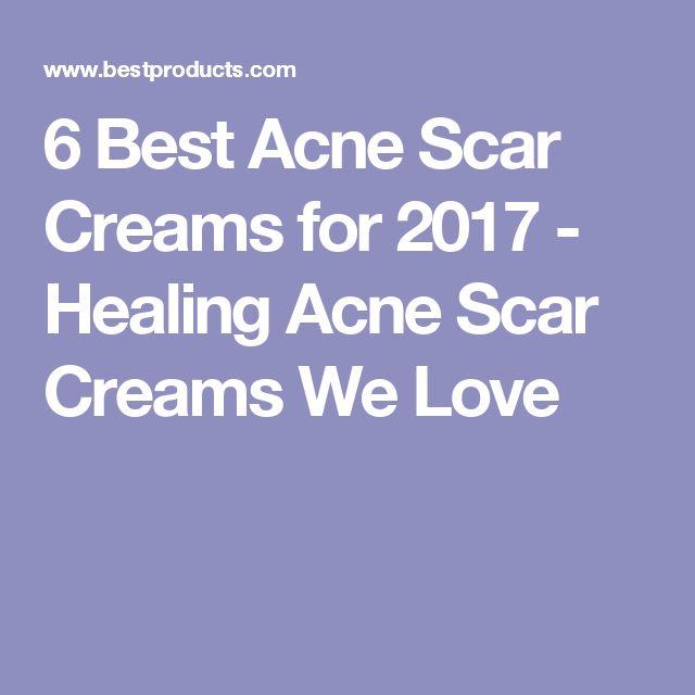 6 Best Acne Scar Creams for 2017 - Healing Acne Scar Creams We Love