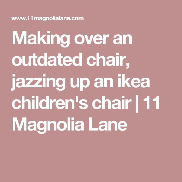 Making over an outdated chair, jazzing up an ikea children's chair | 11 Magnolia Lane