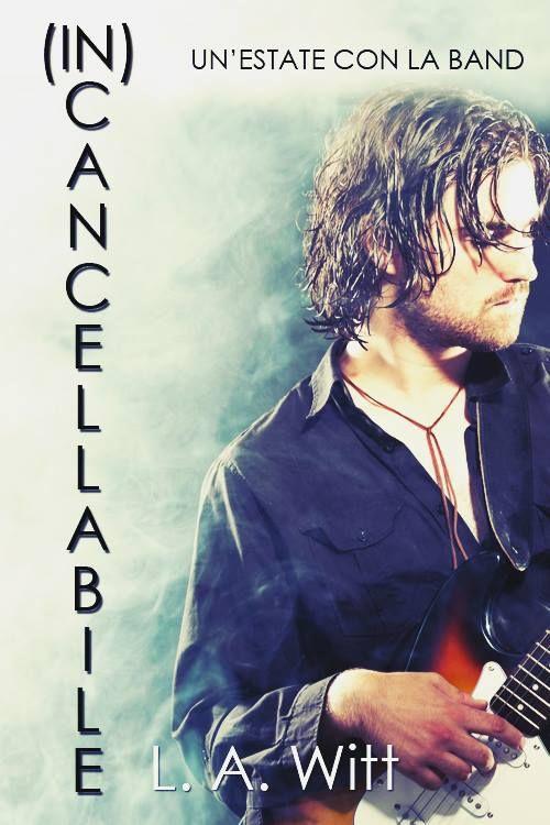 Titolo:  (In)cancellabile – Un'estate con la band Titolo originale:  With the Band Autrice:  L.A. Witt Traduttrice:  Ciro Di Lella C...