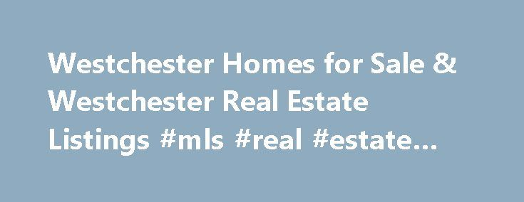 Westchester Homes for Sale & Westchester Real Estate Listings #mls #real #estate #search http://real-estate.remmont.com/westchester-homes-for-sale-westchester-real-estate-listings-mls-real-estate-search/  #westchester ny real estate # Lifestyle Hudson United Mortgage is focused on ensuring that your home financing goes smoothly. Work with a coordinated team of professionals who have successfully closed thousands of transactions with the agents at Rand Realty. Insurance The Hudson Group has a…