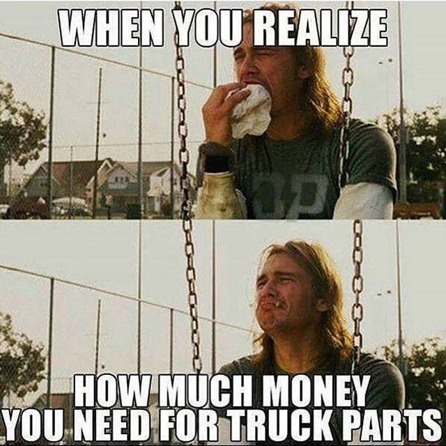 When you realize how much money you need for truck parts.