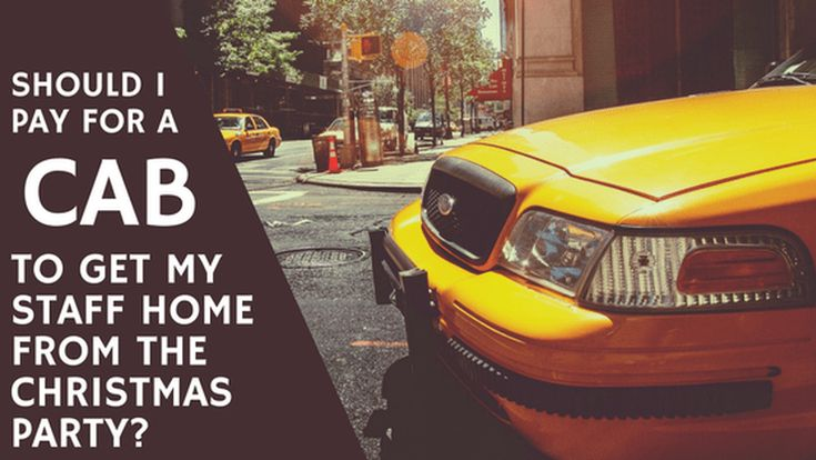 Should I Pay for a Cab to Get Employees Home from the Christmas Party?