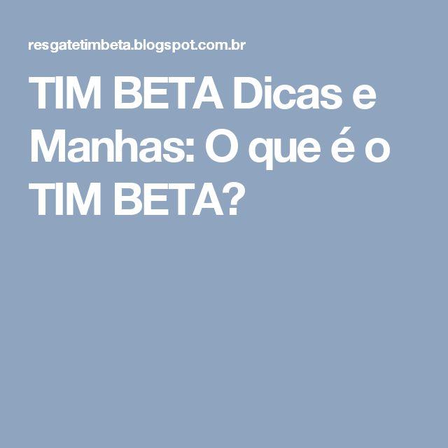 TIM BETA Dicas e Manhas: O que é o TIM BETA?