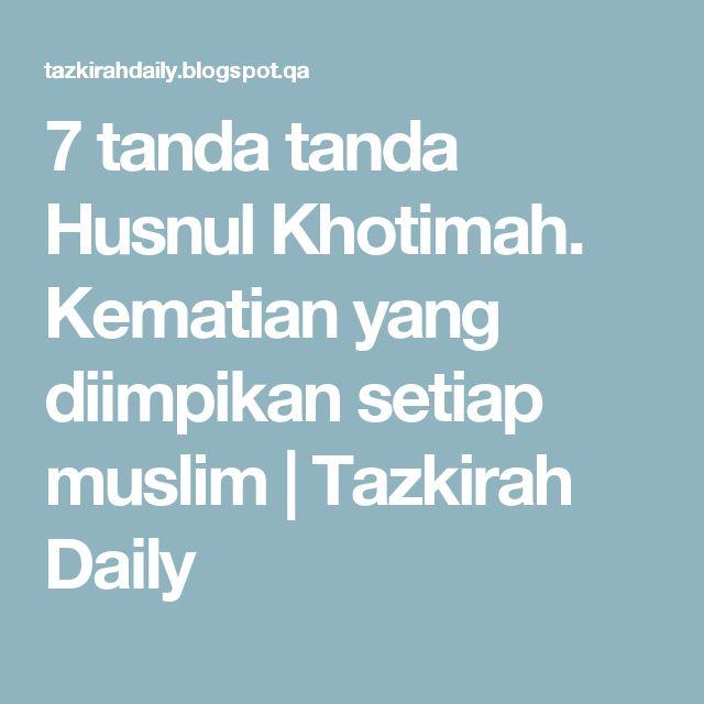 7 tanda tanda Husnul Khotimah. Kematian yang diimpikan setiap muslim | Tazkirah Daily