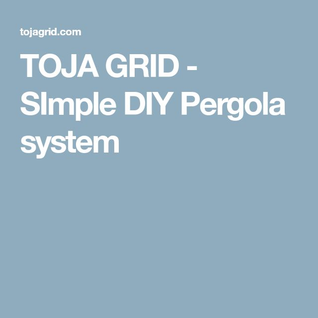 TOJA GRID - SImple DIY Pergola system
