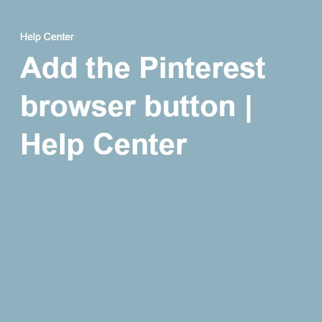 Add the Pinterest browser button | Help Center