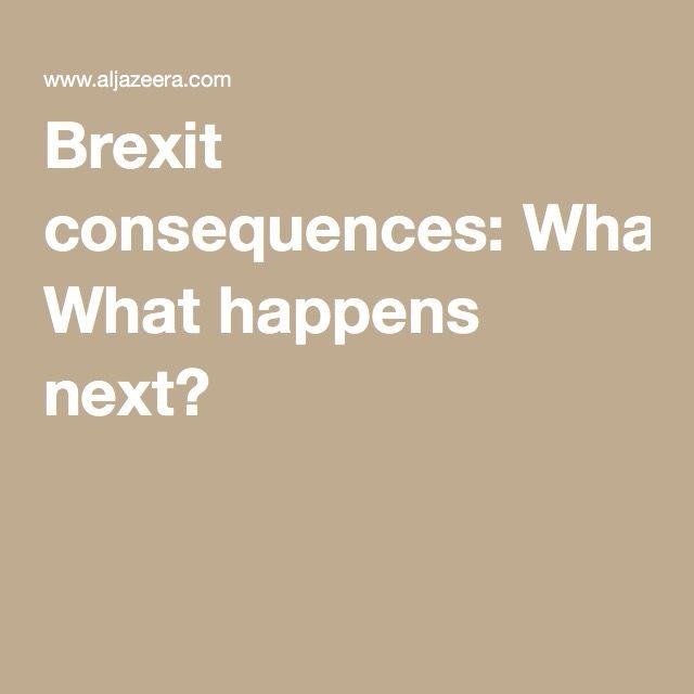 Brexit consequences: What happens next?