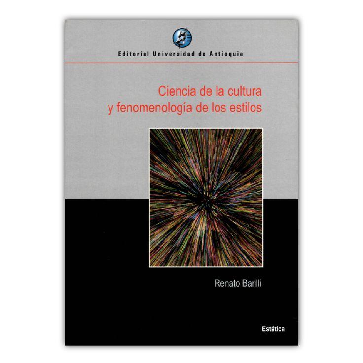 Ciencia de la cultura y fenomenología de los estilos – Renato Barilli – Editorial Universidad de Antioquia www.librosyeditores.com Editores y distribuidores.