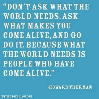 Dont ask what the world needs.