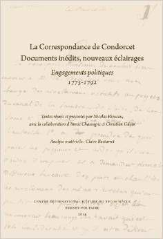 S'appuyant sur plus de 150 documents inédits, les études sur la correspondance de Condorcet présentées dans ce recueil éclairent sa pensée et son action dans des domaines aussi variés que la navigation intérieure au milieu des années 1770, l'édition dite «de Kehl» des œuvres de Voltaire de 1779 à 1789, l'uniformisation des poids et mesures. http://nantilus.univ-nantes.fr/vufind/Record/PPN177420324