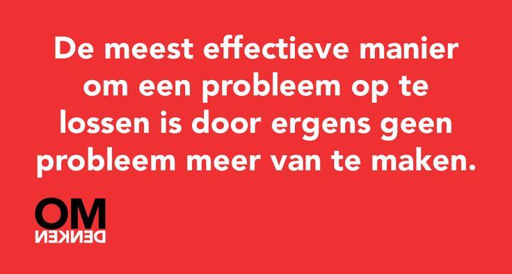 De meest effectieve manier om een probleem op te lossen is door ergens geen probleem meer van te maken.