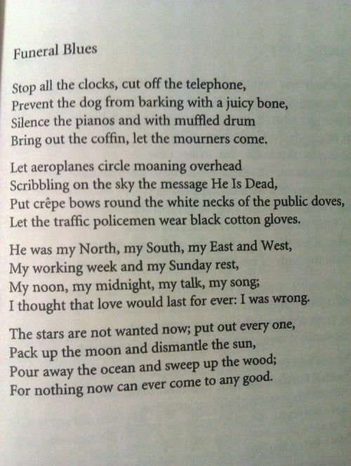 funeral blues w h auden Wh auden's funeral blues, written in 1936, illustrates a funeral scenario where  the speaker expresses his sadness over the loss of a loved one, and the.