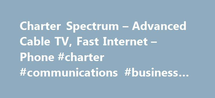 Charter Spectrum – Advanced Cable TV, Fast Internet – Phone #charter #communications #business #internet http://new-orleans.nef2.com/charter-spectrum-advanced-cable-tv-fast-internet-phone-charter-communications-business-internet/  # FIND OUR BEST CHARTER SPECTRUM DEALS What is Charter Spectrum? The evolution of service has created the next wave in TV, Internet, and phone with Charter's enhancement to an all-digital network. Charter Spectrum suite is an all new set of superior services that…