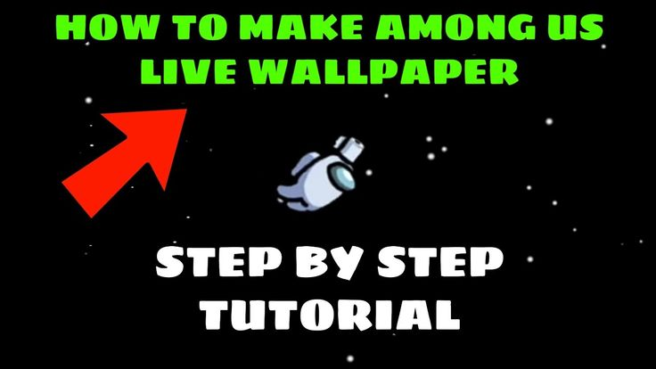 How To Make Among Us Live Wallpaper Full Step By Step Tutorial Android And Ios Among Us
