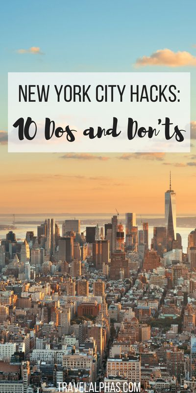 Here are 10 dos and don'ts to follow during your visit to New York City, also known as New York City hacks!