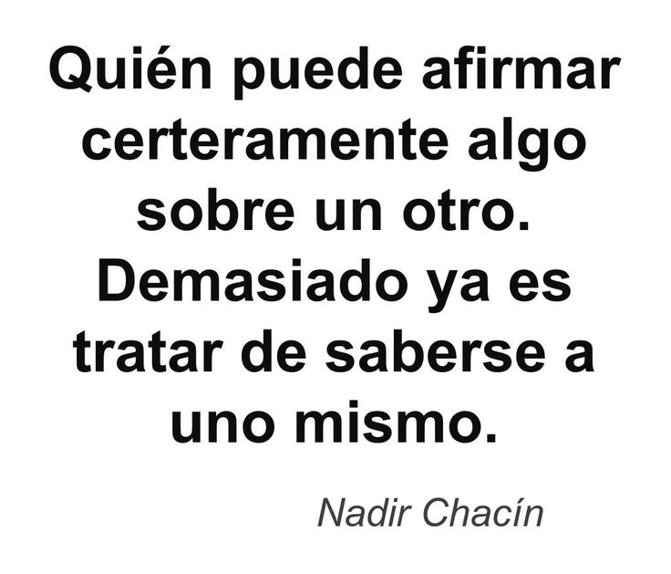 This quote courtesy of @Pinstamatic (http://pinstamatic.com) · #NadirChacin #Frases #Quotes