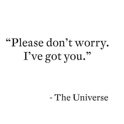 Please don't worry. I've got you. -The Universe #wisdom #affirmations