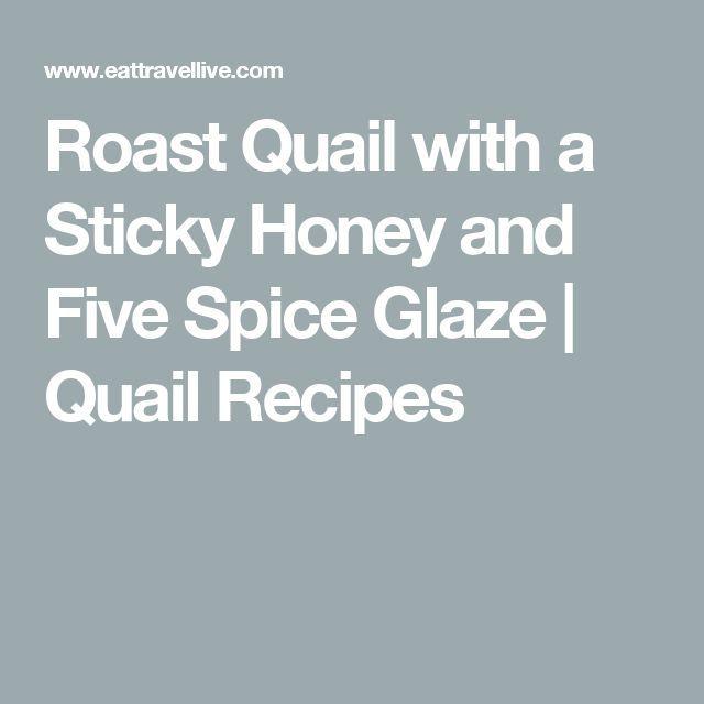 Roast Quail with a Sticky Honey and Five Spice Glaze | Quail Recipes | food | Pinterest | Quail recipes, Quails and Roast quail recipes