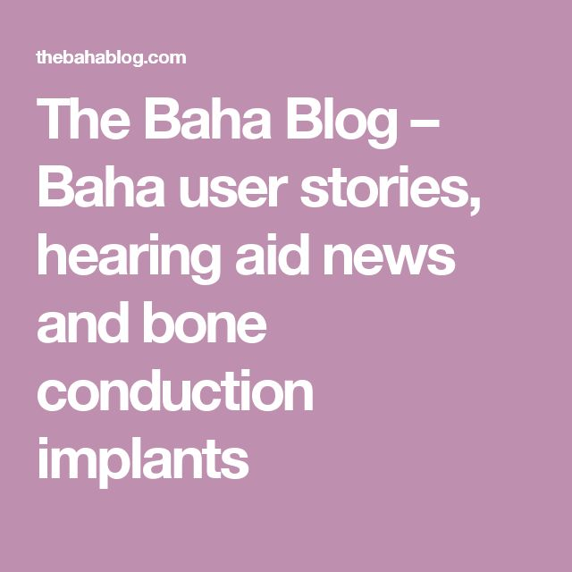 The Baha Blog – Baha user stories, hearing aid news and bone conduction implants