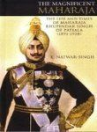 The Magnificent Maharaja: The Life and Times of Maharaja Bhupinder Singh of Patiala, 1891-1938 by K. Natwar-Singh