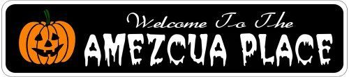 AMEZCUA PLACE Lastname Halloween Sign - Welcome to Scary Decor, Autumn, Aluminum - 4 x 18 Inches by The Lizton Sign Shop. $12.99. 4 x 18 Inches. Rounded Corners. Aluminum Brand New Sign. Predrillied for Hanging. Great Gift Idea. AMEZCUA PLACE Lastname Halloween Sign - Welcome to Scary Decor, Autumn, Aluminum 4 x 18 Inches - Aluminum personalized brand new sign for your Autumn and Halloween Decor. Made of aluminum and high quality lettering and graphics. Made to last for...