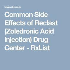Common Side Effects of Reclast (Zoledronic Acid Injection) Drug Center - RxList