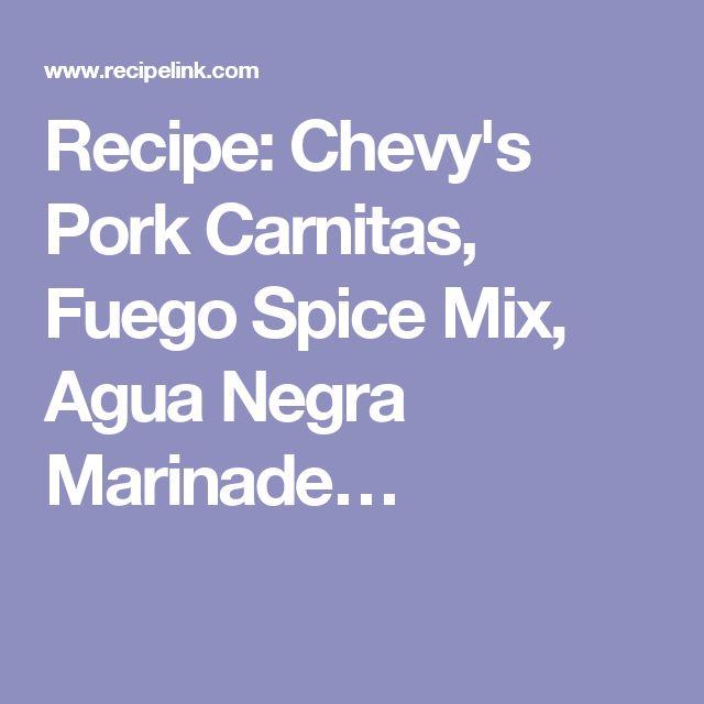 Recipe: Chevy's Pork Carnitas, Fuego Spice Mix, Agua Negra Marinade…