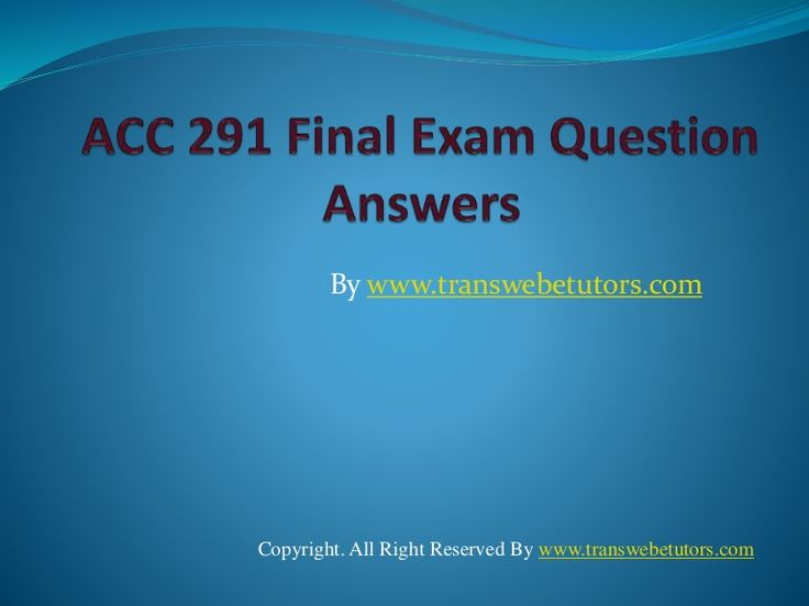 TransWebeTutors Provide ACC 291 UOP New Final Exam Answers Online Homework Help for University of Phoenix Students! A++ Tutorials.