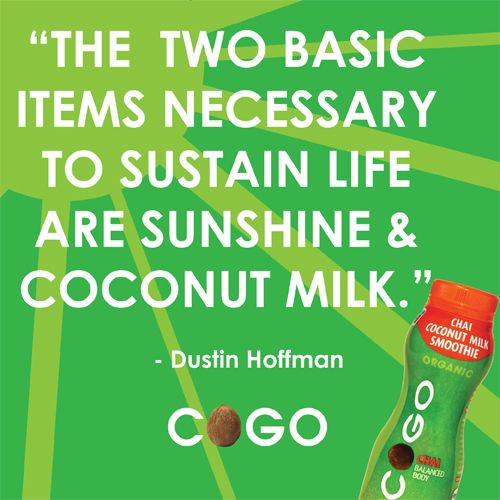 "COGO QOTD: ""The two basic items necessary to sustain life are sunshine & coconut milk."" -- Dustin Hoffman"
